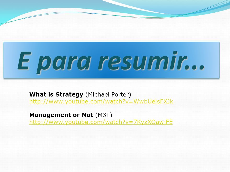E para resumir... What is Strategy (Michael Porter)