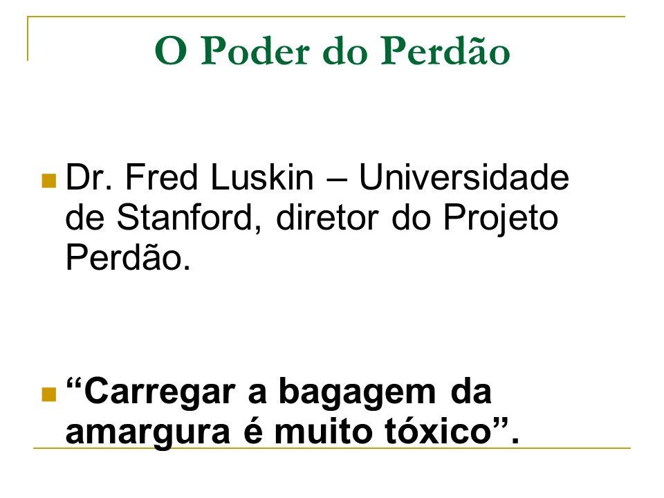 O Poder do Perdão Dr. Fred Luskin – Universidade de Stanford, diretor do Projeto Perdão.
