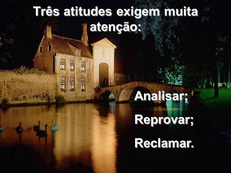 Três atitudes exigem muita atenção: