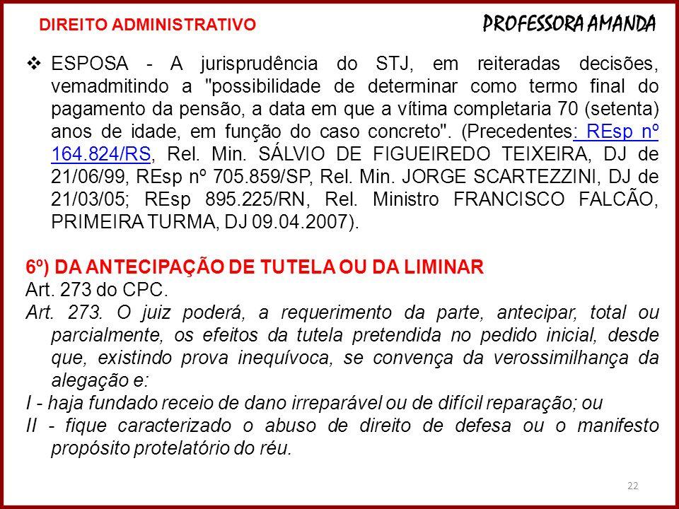 6º) DA ANTECIPAÇÃO DE TUTELA OU DA LIMINAR Art. 273 do CPC.