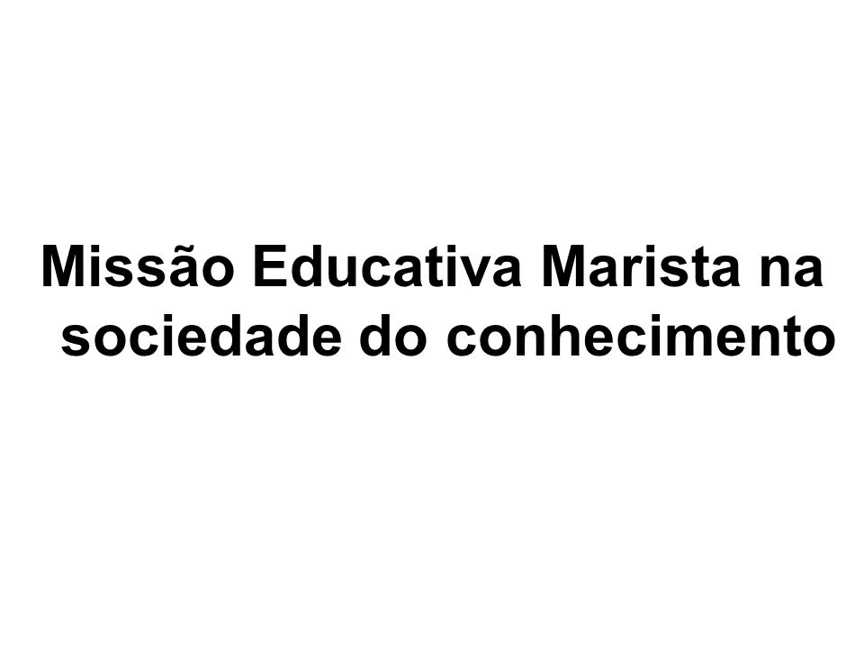 Missão Educativa Marista na sociedade do conhecimento