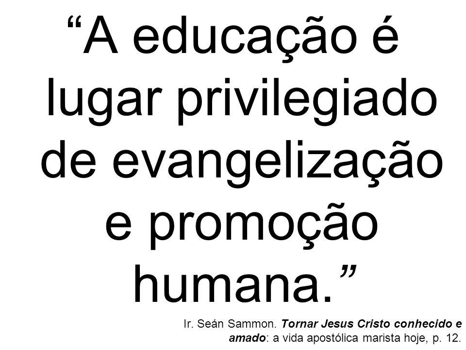 A educação é lugar privilegiado de evangelização e promoção humana.