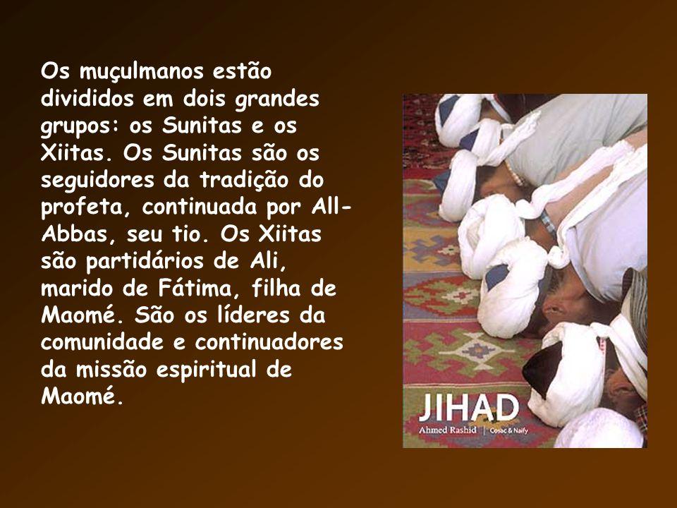 Os muçulmanos estão divididos em dois grandes grupos: os Sunitas e os Xiitas.