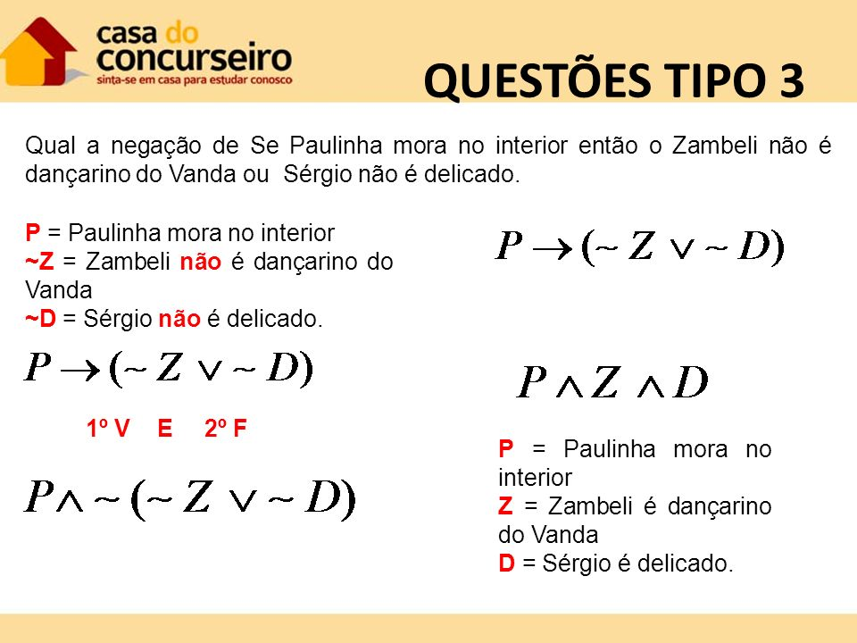 QUESTÕES TIPO 3 Qual a negação de Se Paulinha mora no interior então o Zambeli não é dançarino do Vanda ou Sérgio não é delicado.
