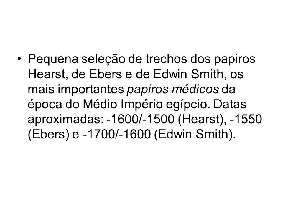 Pequena seleção de trechos dos papiros Hearst, de Ebers e de Edwin Smith, os mais importantes papiros médicos da época do Médio Império egípcio.