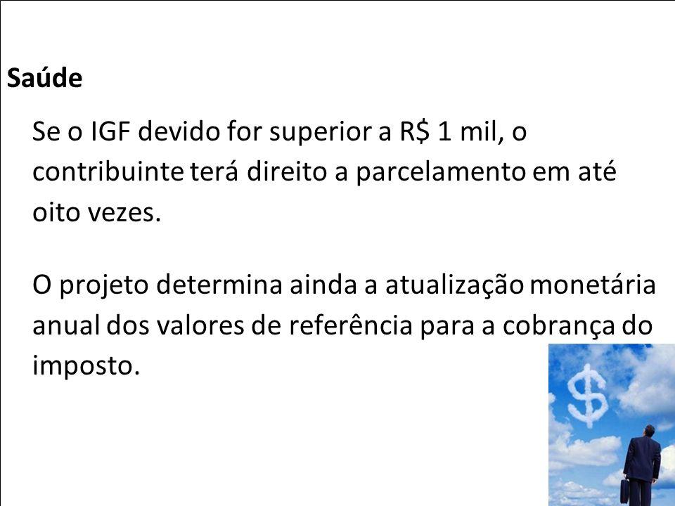 Saúde Se o IGF devido for superior a R$ 1 mil, o contribuinte terá direito a parcelamento em até oito vezes.