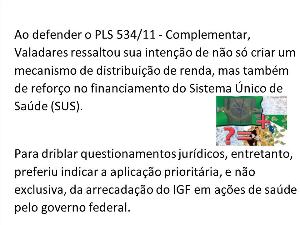 Ao defender o PLS 534/11 - Complementar, Valadares ressaltou sua intenção de não só criar um mecanismo de distribuição de renda, mas também de reforço no financiamento do Sistema Único de Saúde (SUS).