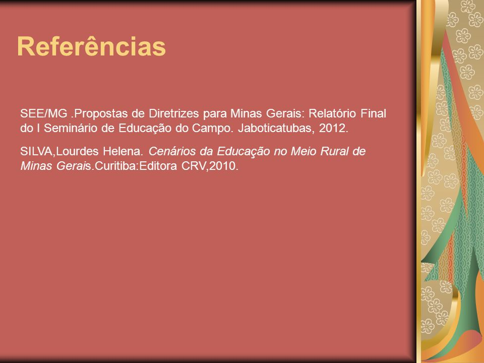Referências SEE/MG .Propostas de Diretrizes para Minas Gerais: Relatório Final do I Seminário de Educação do Campo. Jaboticatubas, 2012.
