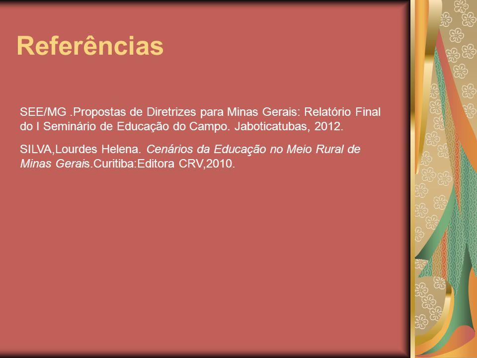 ReferênciasSEE/MG .Propostas de Diretrizes para Minas Gerais: Relatório Final do I Seminário de Educação do Campo. Jaboticatubas, 2012.