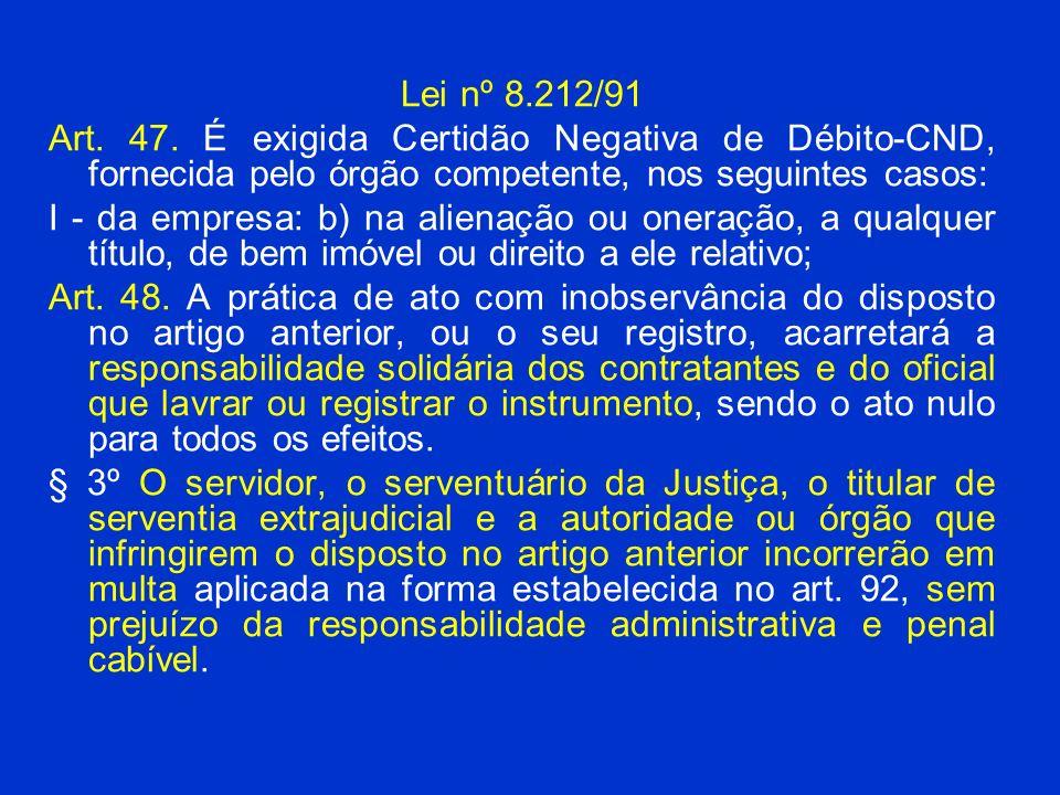 Lei nº 8.212/91 Art. 47. É exigida Certidão Negativa de Débito-CND, fornecida pelo órgão competente, nos seguintes casos: