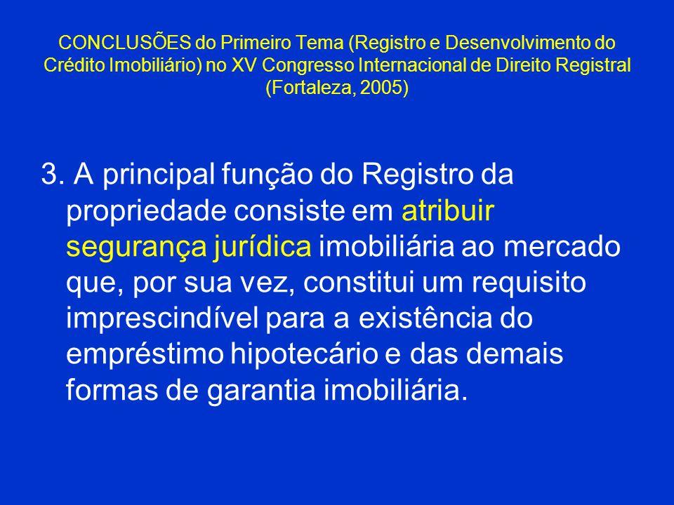 CONCLUSÕES do Primeiro Tema (Registro e Desenvolvimento do Crédito Imobiliário) no XV Congresso Internacional de Direito Registral (Fortaleza, 2005)