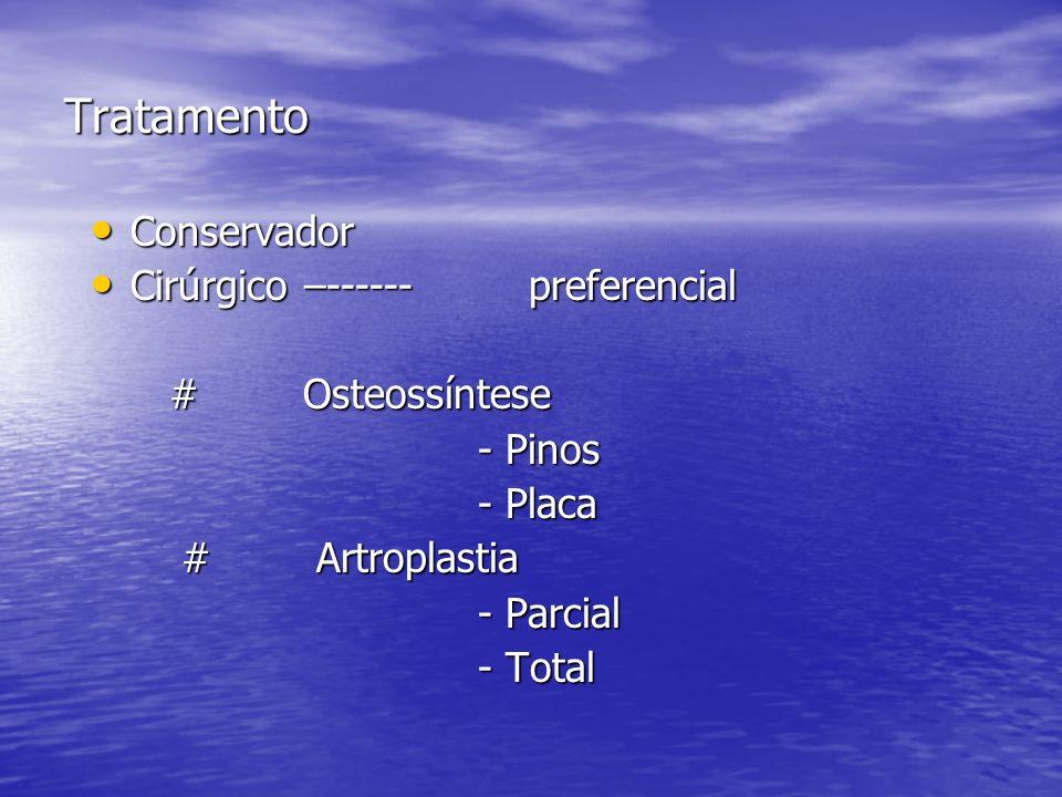 Tratamento Conservador Cirúrgico –------ preferencial # Osteossíntese