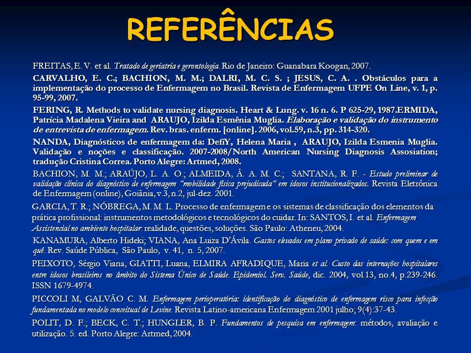 REFERÊNCIASFREITAS, E. V. et al. Tratado de geriatria e gerontologia. Rio de Janeiro: Guanabara Koogan, 2007.