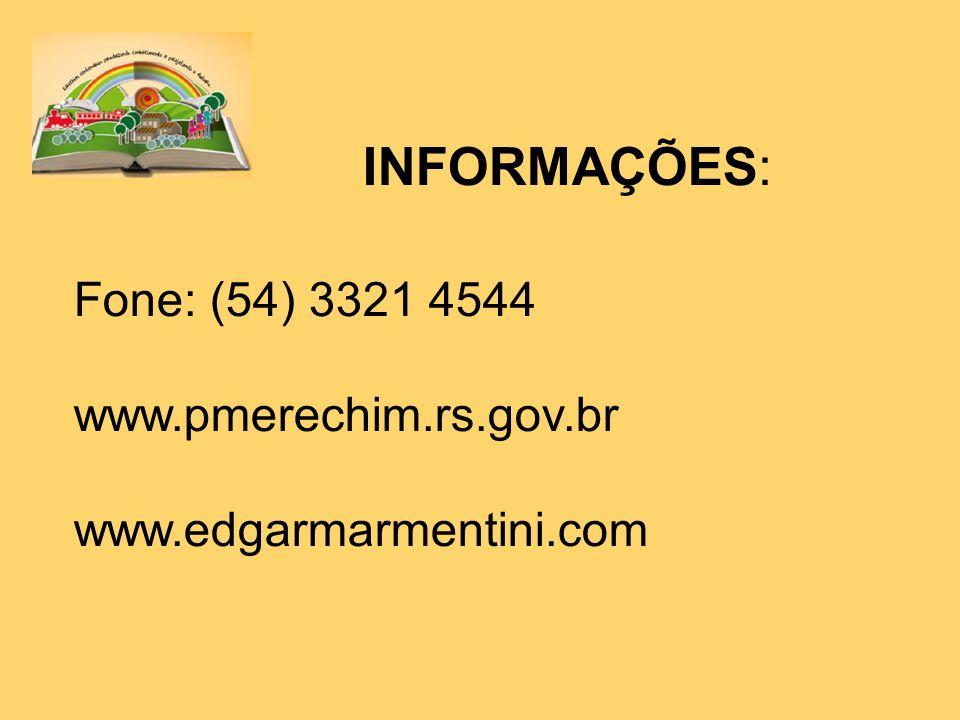 INFORMAÇÕES: Fone: (54) 3321 4544 www.pmerechim.rs.gov.br