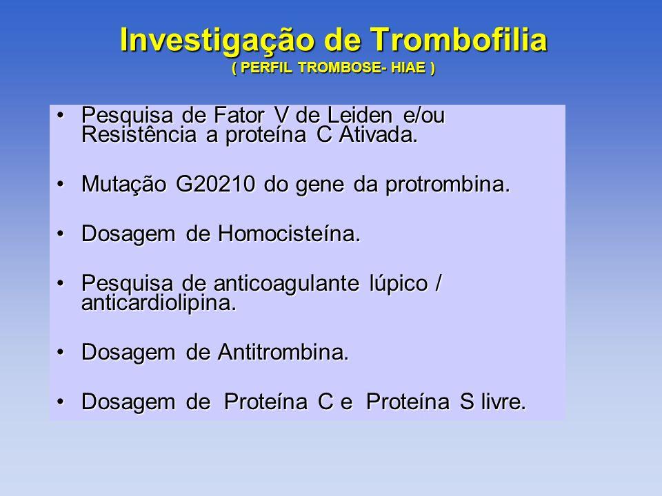 Investigação de Trombofilia ( PERFIL TROMBOSE- HIAE )