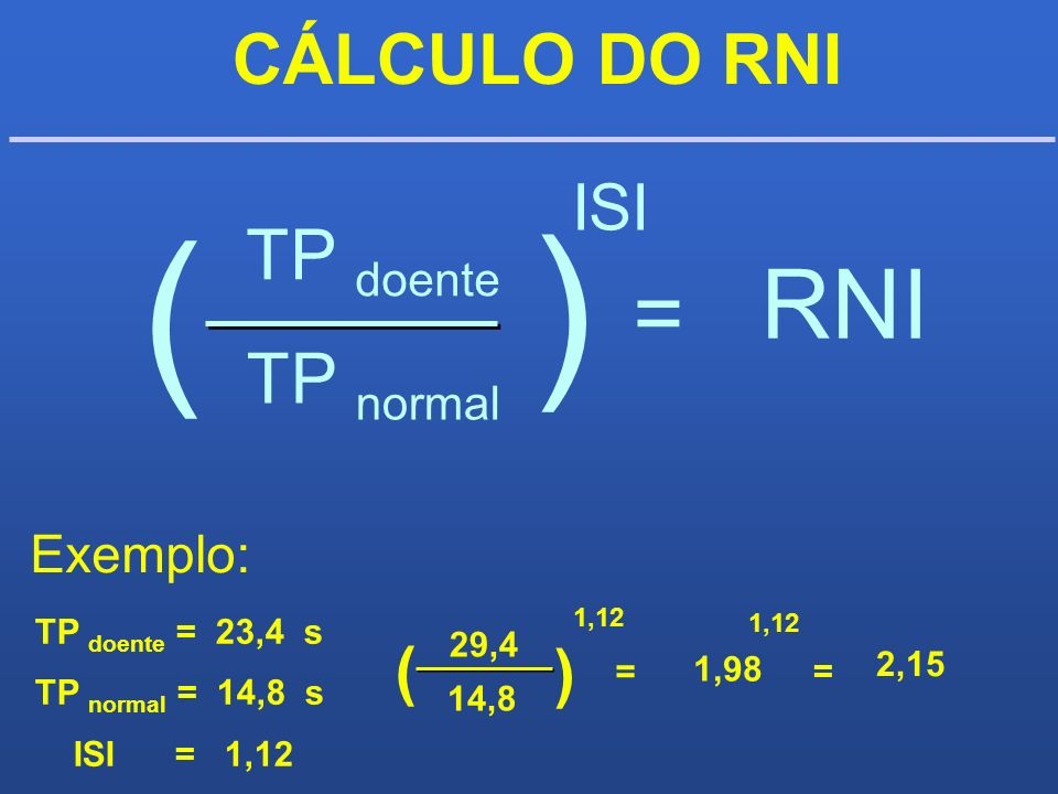 ) ( RNI = CÁLCULO DO RNI TP doente TP normal ISI ( ) Exemplo: