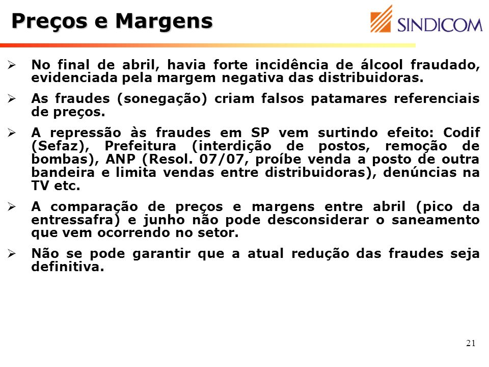 Preços e MargensNo final de abril, havia forte incidência de álcool fraudado, evidenciada pela margem negativa das distribuidoras.