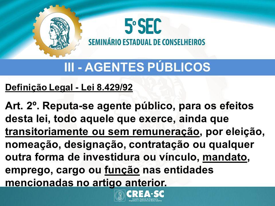 III - AGENTES PÚBLICOS Definição Legal - Lei 8.429/92.