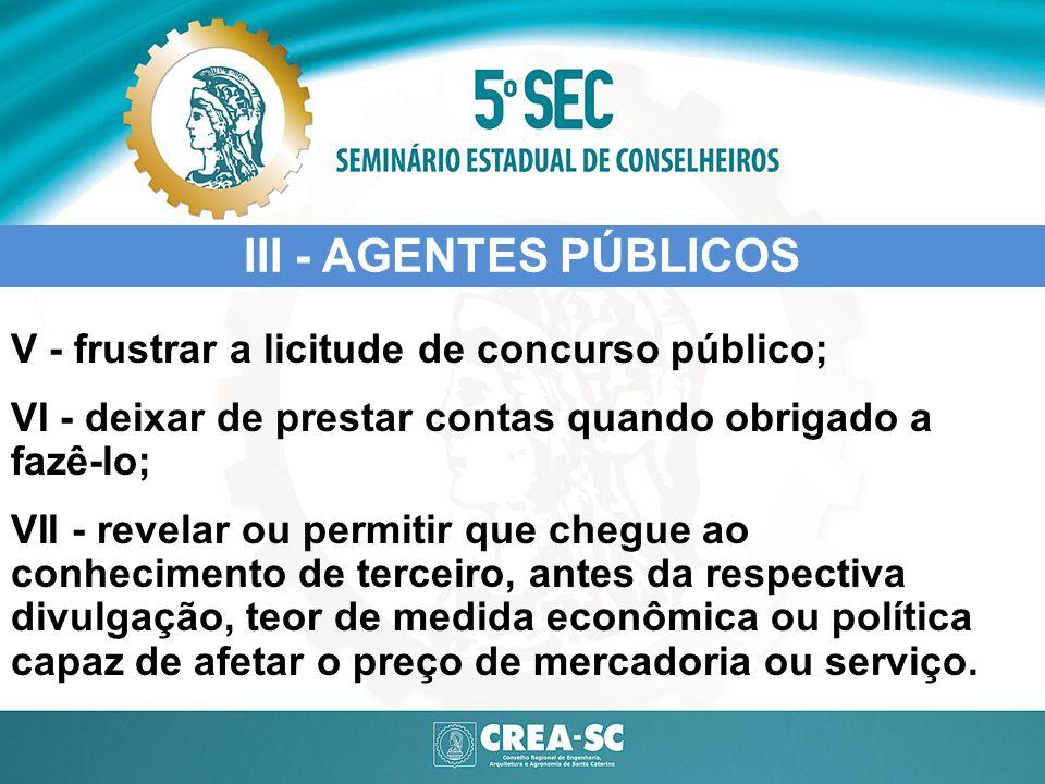 III - AGENTES PÚBLICOS V - frustrar a licitude de concurso público;