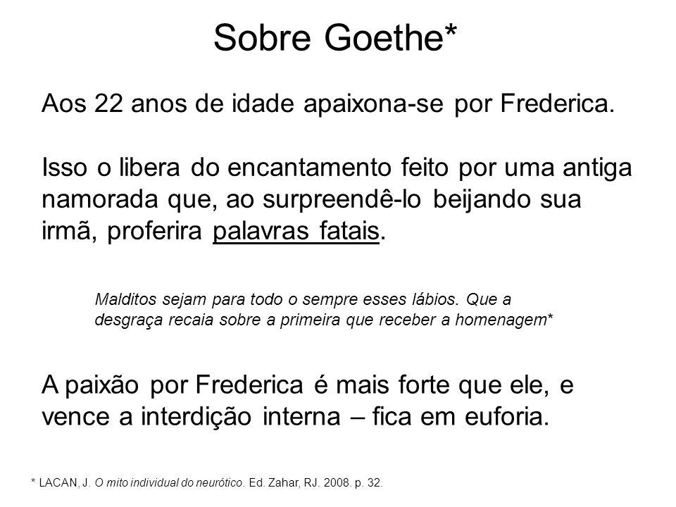 Sobre Goethe* Aos 22 anos de idade apaixona-se por Frederica.