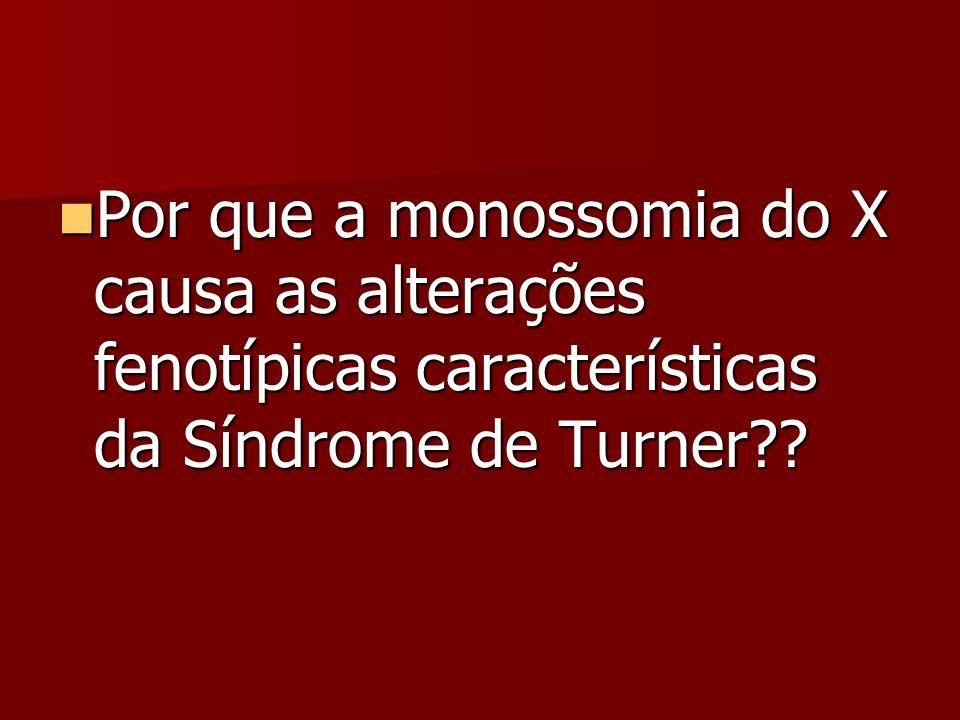 Por que a monossomia do X causa as alterações fenotípicas características da Síndrome de Turner