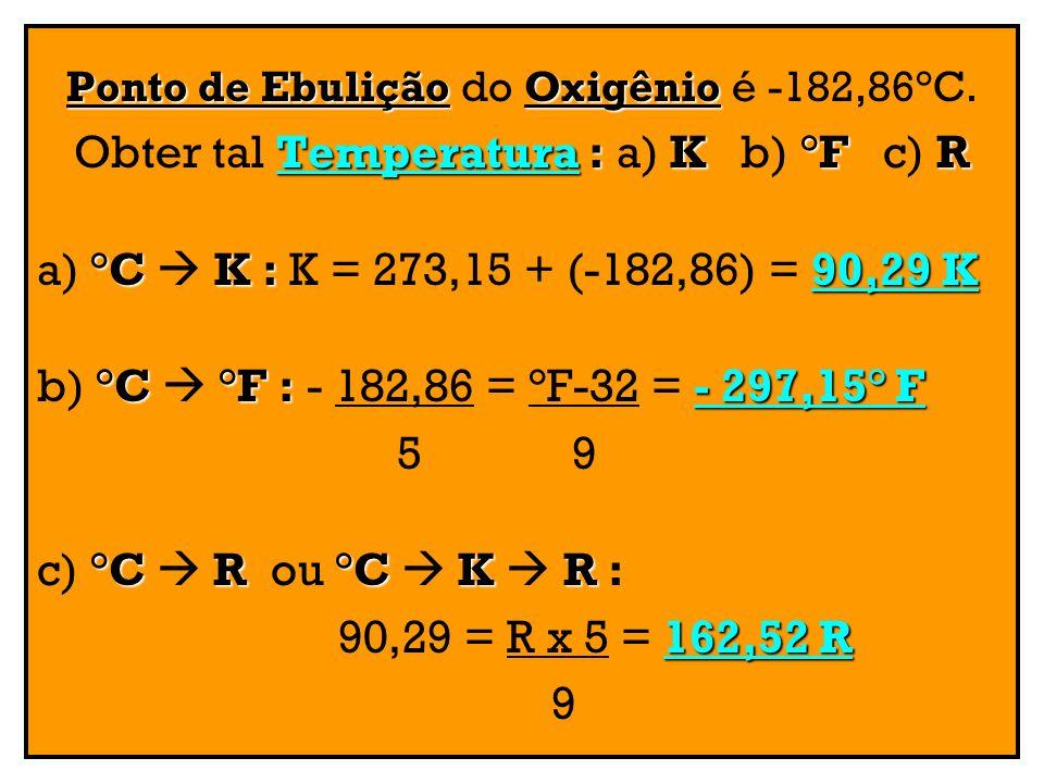 Obter tal Temperatura : a) K b) °F c) R