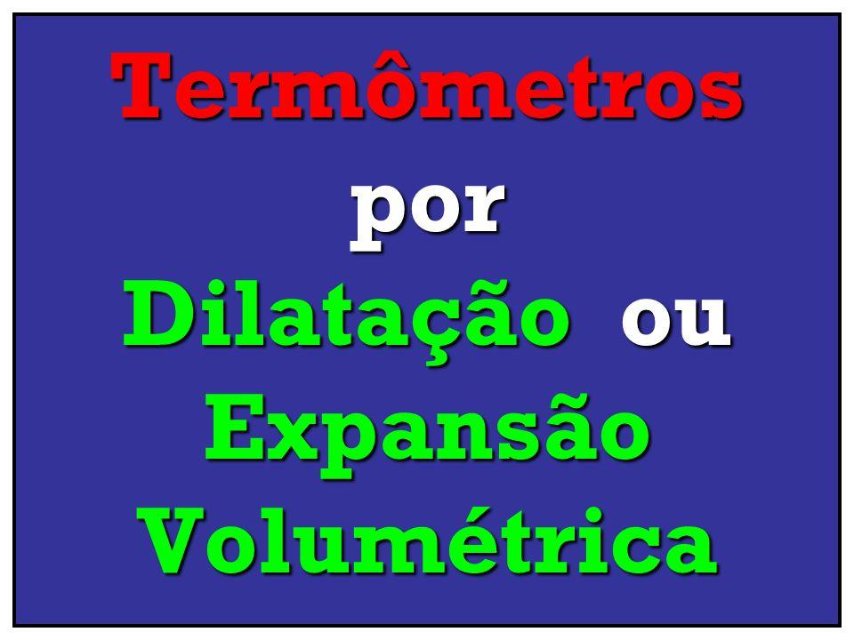 Termômetros por Dilatação ou Expansão Volumétrica