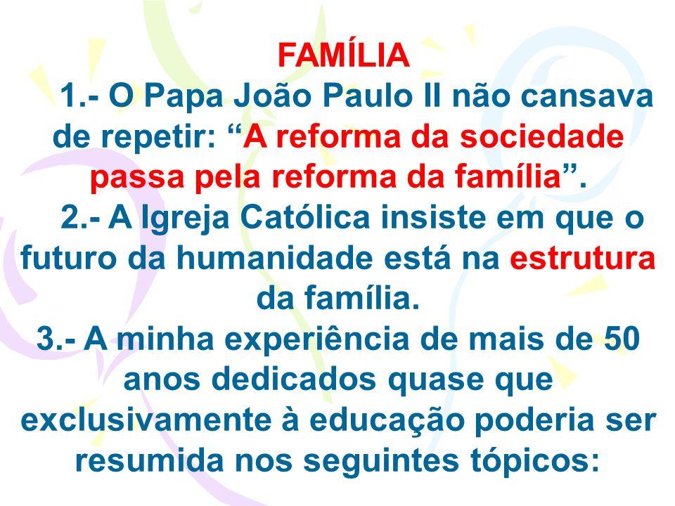 FAMÍLIA 1.- O Papa João Paulo II não cansava de repetir: A reforma da sociedade passa pela reforma da família .