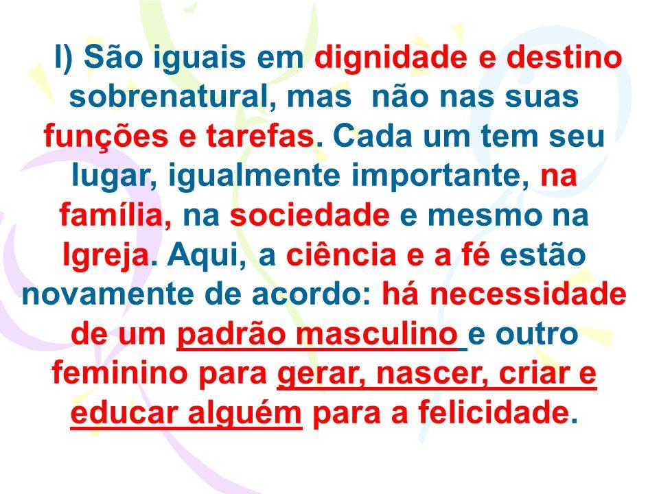 l) São iguais em dignidade e destino sobrenatural, mas não nas suas funções e tarefas.