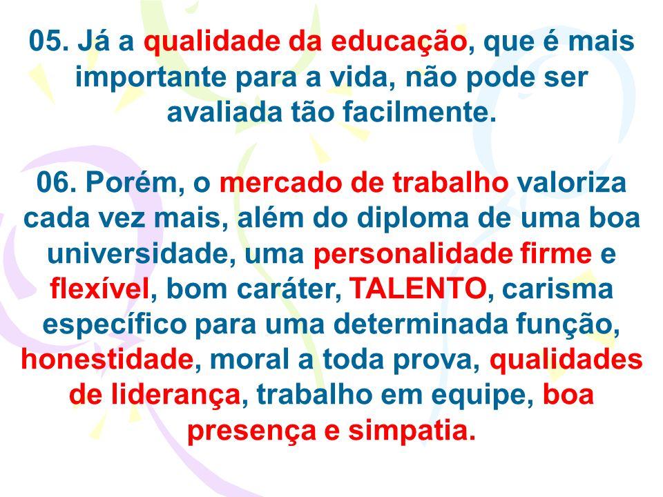 05. Já a qualidade da educação, que é mais importante para a vida, não pode ser avaliada tão facilmente.