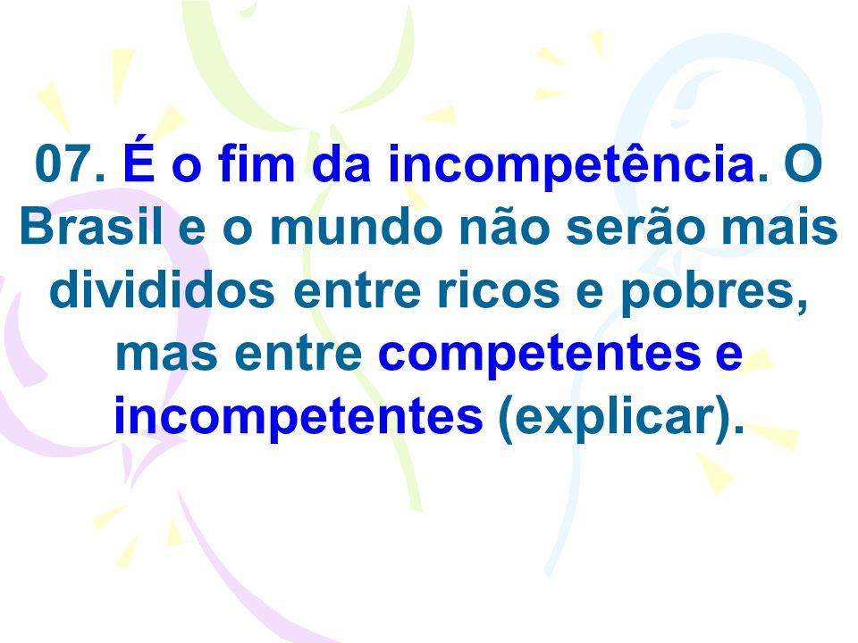07. É o fim da incompetência