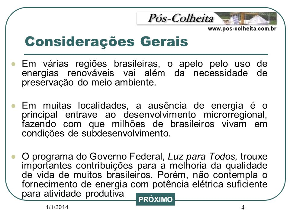 Considerações Gerais Em várias regiões brasileiras, o apelo pelo uso de energias renováveis vai além da necessidade de preservação do meio ambiente.