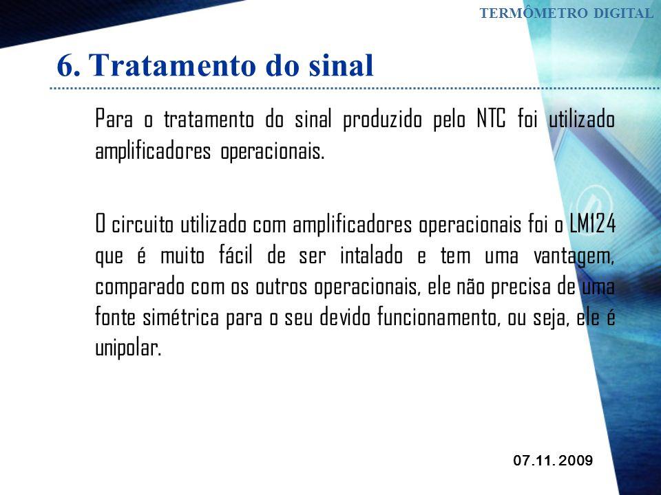 TERMÔMETRO DIGITAL 6. Tratamento do sinal. Para o tratamento do sinal produzido pelo NTC foi utilizado amplificadores operacionais.