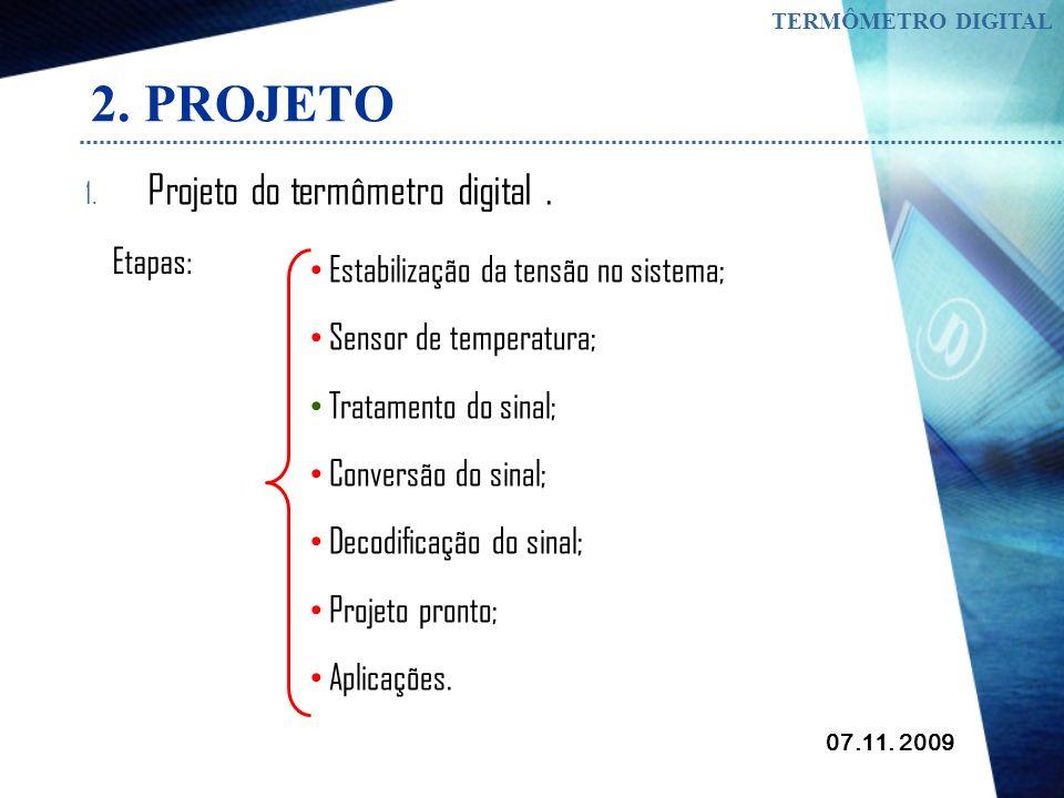 2. PROJETO Projeto do termômetro digital . Etapas: