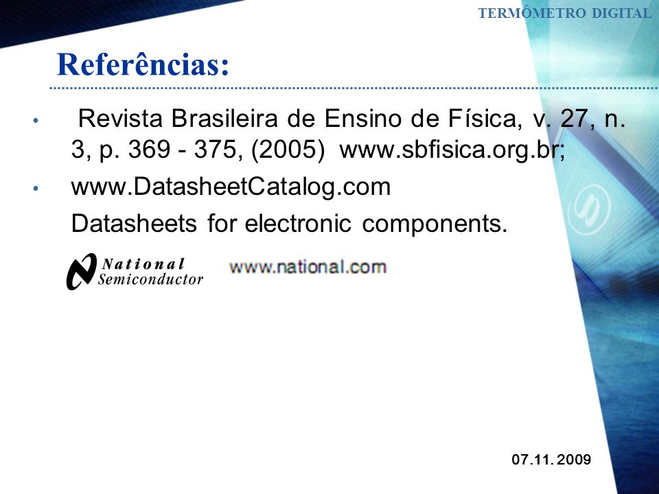 TERMÔMETRO DIGITAL Referências: Revista Brasileira de Ensino de Física, v. 27, n. 3, p. 369 - 375, (2005) www.sbfisica.org.br;