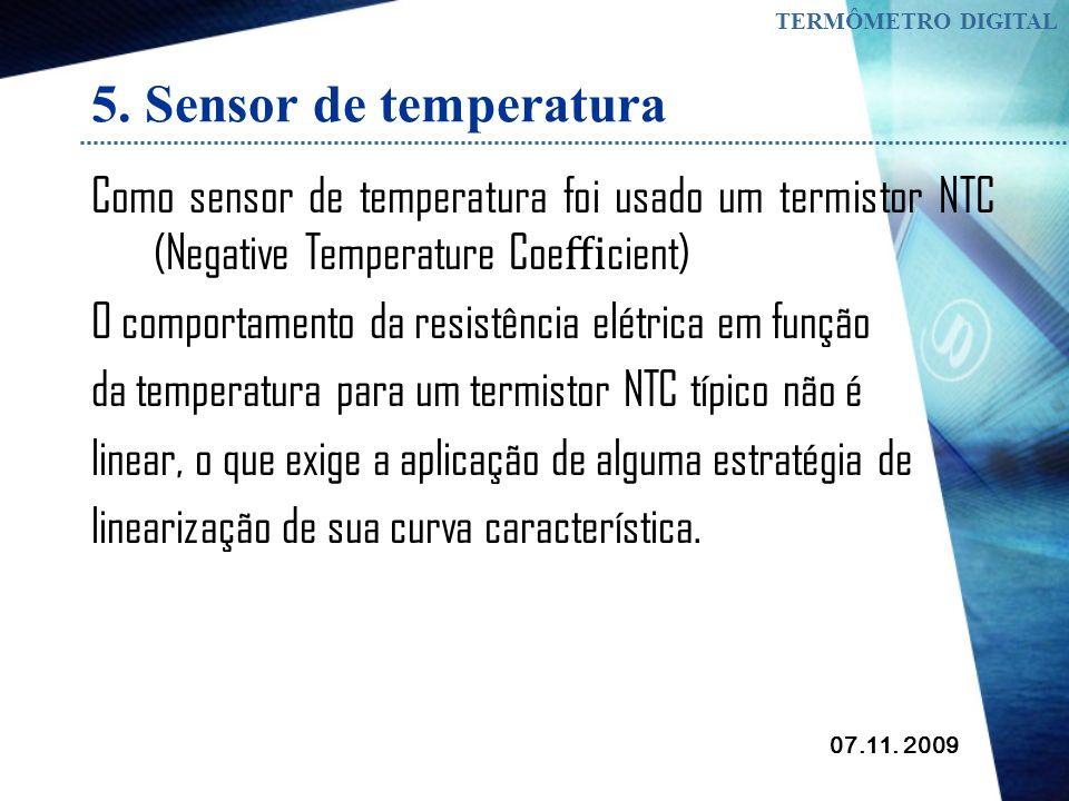 TERMÔMETRO DIGITAL 5. Sensor de temperatura. Como sensor de temperatura foi usado um termistor NTC (Negative Temperature Coefficient)