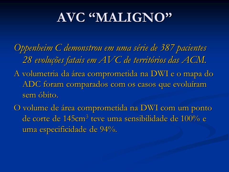 AVC MALIGNO Oppenheim C demonstrou em uma série de 387 pacientes 28 evoluções fatais em AVC de territórios das ACM.