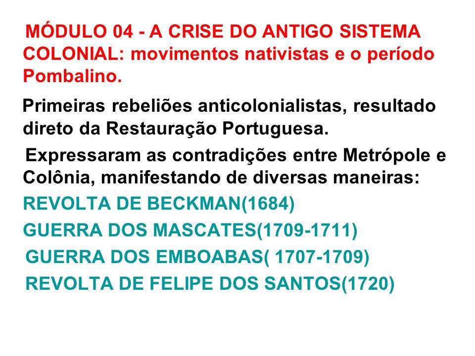 MÓDULO 04 - A CRISE DO ANTIGO SISTEMA COLONIAL: movimentos nativistas e o período Pombalino.