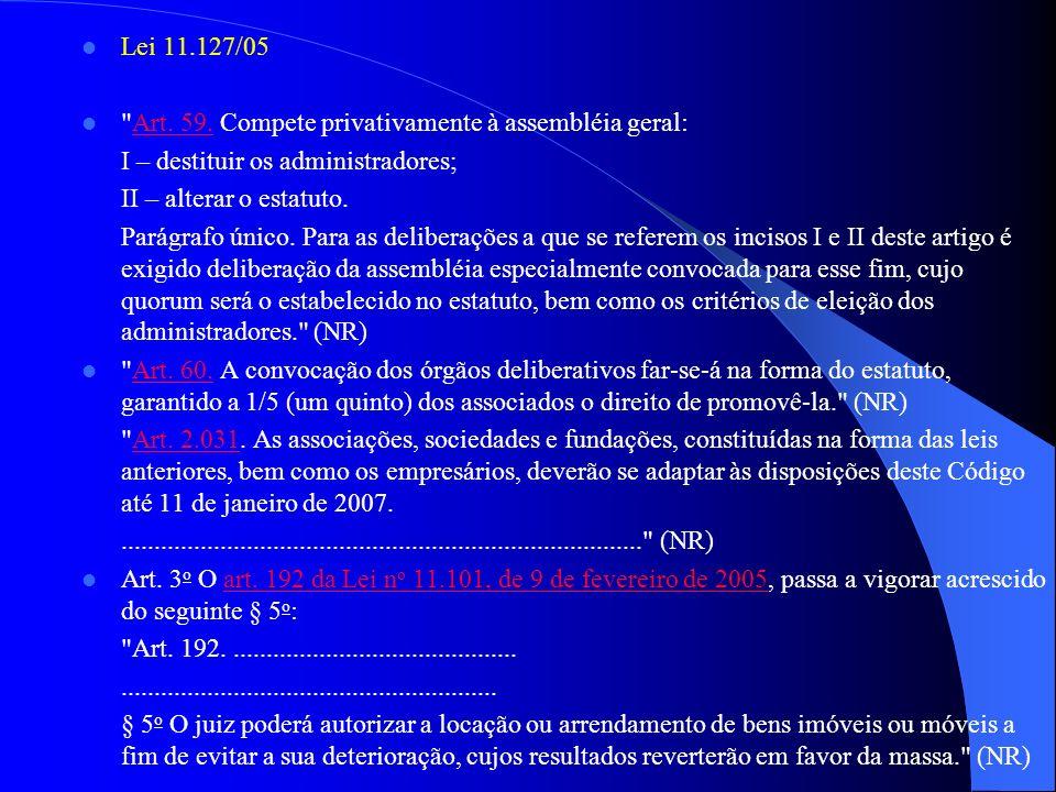 Lei 11.127/05 Art. 59. Compete privativamente à assembléia geral: I – destituir os administradores;