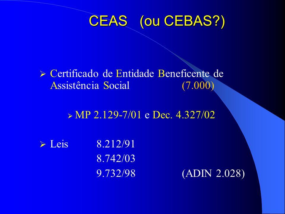 CEAS (ou CEBAS ) Certificado de Entidade Beneficente de Assistência Social (7.000) MP 2.129-7/01 e Dec. 4.327/02.