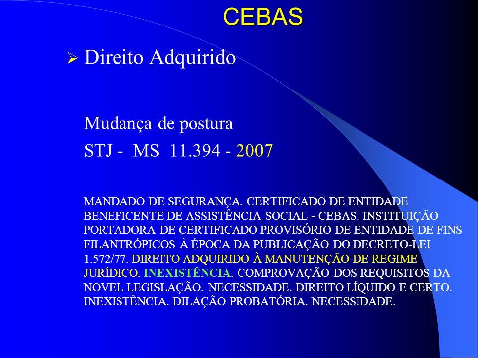 CEBAS Direito Adquirido Mudança de postura STJ - MS 11.394 - 2007