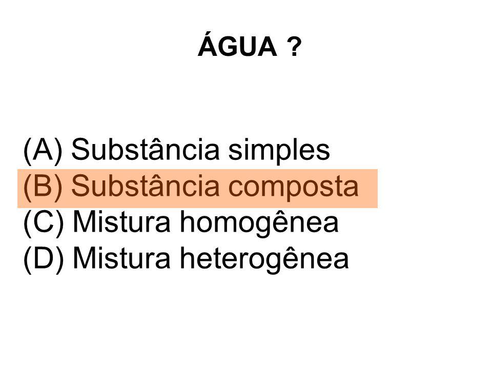Substância simples Substância composta Mistura homogênea
