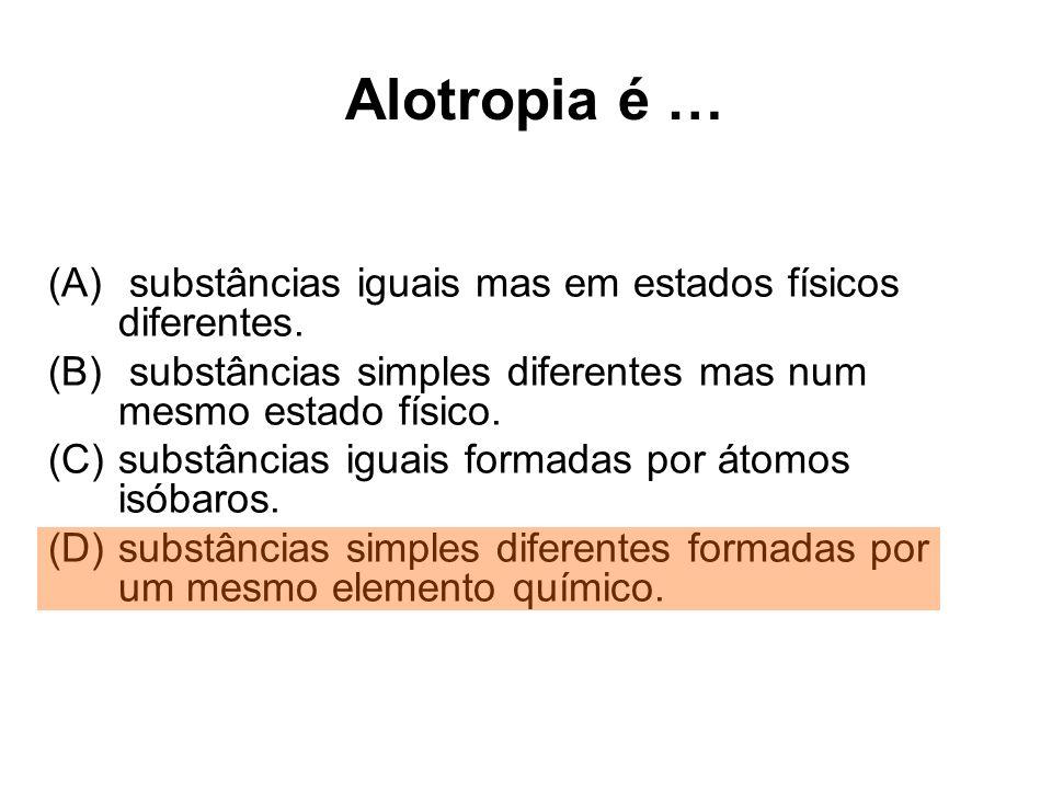 Alotropia é … substâncias iguais mas em estados físicos diferentes.