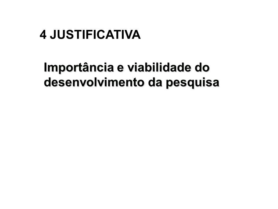 4 JUSTIFICATIVA Importância e viabilidade do desenvolvimento da pesquisa