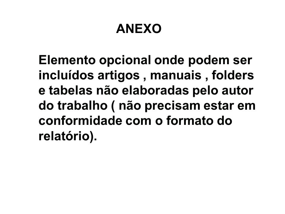 ANEXO Elemento opcional onde podem ser incluídos artigos , manuais , folders. e tabelas não elaboradas pelo autor.