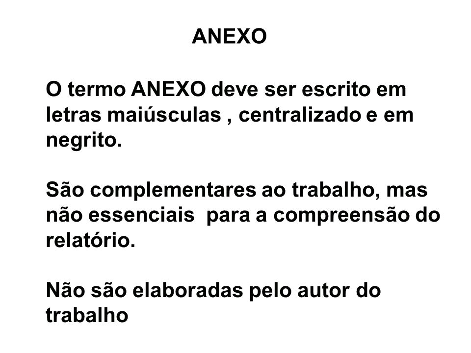 ANEXO O termo ANEXO deve ser escrito em letras maiúsculas , centralizado e em negrito.