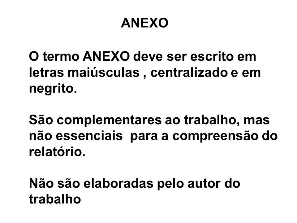 ANEXOO termo ANEXO deve ser escrito em letras maiúsculas , centralizado e em negrito.