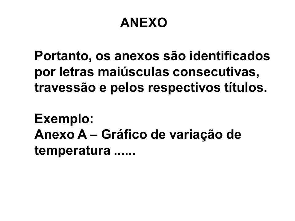 ANEXOPortanto, os anexos são identificados por letras maiúsculas consecutivas, travessão e pelos respectivos títulos.