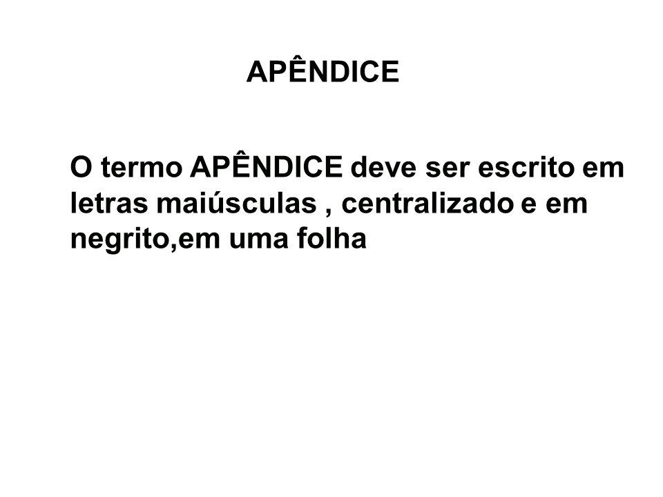 APÊNDICEO termo APÊNDICE deve ser escrito em letras maiúsculas , centralizado e em negrito,em uma folha.