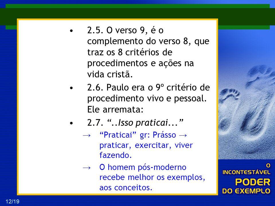 2.5. O verso 9, é o complemento do verso 8, que traz os 8 critérios de procedimentos e ações na vida cristã.